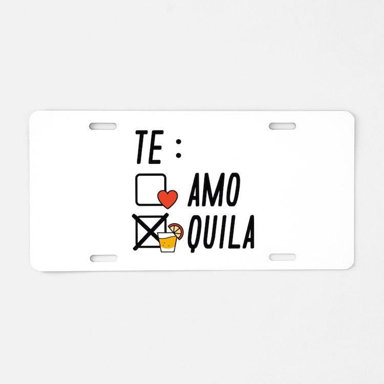 Te AmoTe Quila Aluminum License Plate