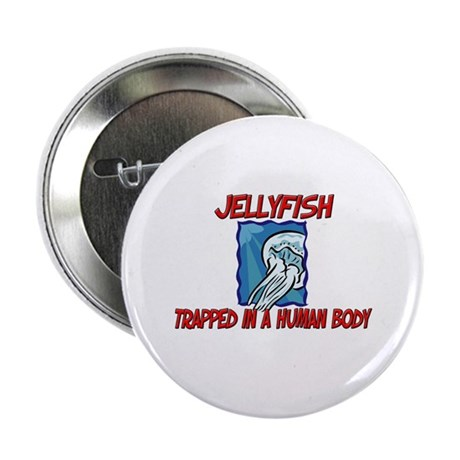 "Jellyfish trapped in a human body 2.25"" Button"