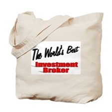 """""""The World's Best Investment Broker"""" Tote Bag"""