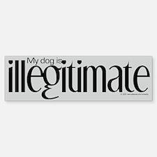 Illegitimate Dog Bumper Bumper Bumper Sticker