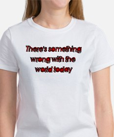 There's Something Wrong With Women's T-Shirt
