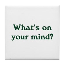 What's On Your Mind Tile Coaster