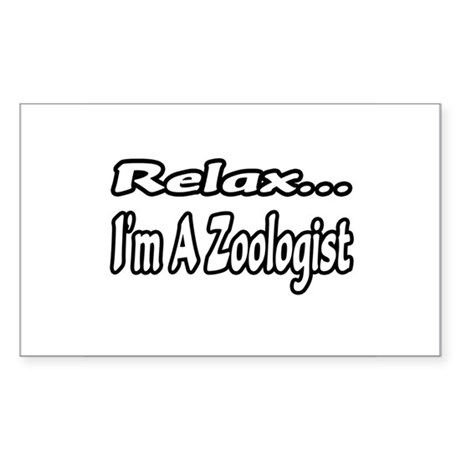 """Relax...I'm A Zoologist"" Rectangle Sticker"