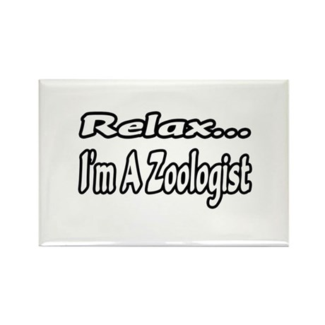 """""""Relax...I'm A Zoologist"""" Rectangle Magnet"""