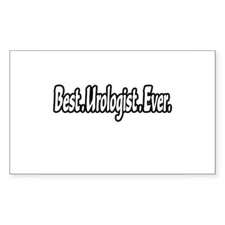"""""""Best. Urologist. Ever."""" Rectangle Sticker"""