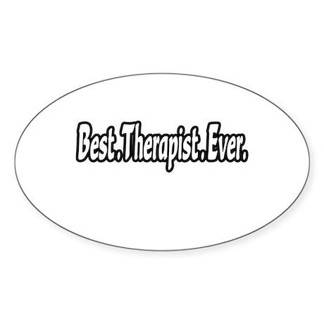 """Best. Therapist. Ever."" Oval Sticker"