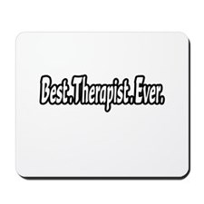 """""""Best. Therapist. Ever."""" Mousepad"""