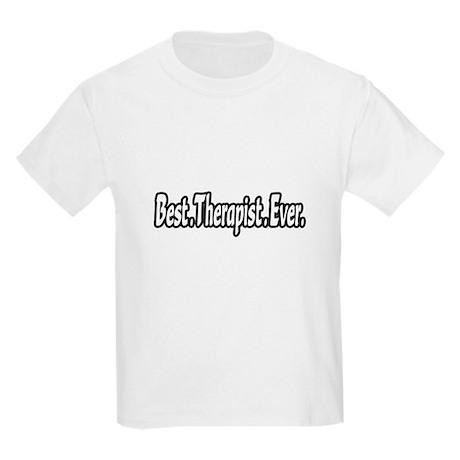 """""""Best. Therapist. Ever."""" Kids Light T-Shirt"""