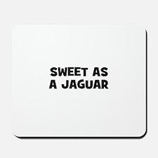 Sweet as a Jaguar Mousepad