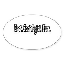 """Best. Sociologist. Ever."" Oval Decal"