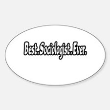 """""""Best. Sociologist. Ever."""" Oval Decal"""