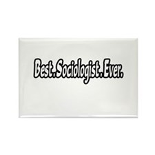 """Best. Sociologist. Ever."" Rectangle Magnet"