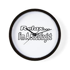 """Relax...I'm A Sociologist"" Wall Clock"