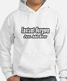 """Instant Surgeon...Just Add Beer"" Hoodie"