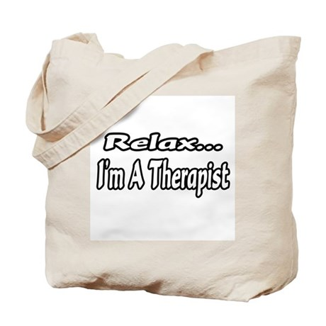 """""""Relax...I'm A Therapist"""" Tote Bag"""