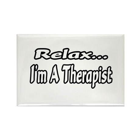 """""""Relax...I'm A Therapist"""" Rectangle Magnet"""