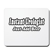 """Instant Urologist...Just Add Beer"" Mousepad"