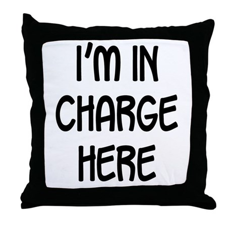 I'm in charge here Throw Pillow