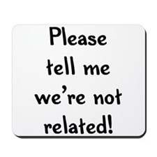 Please tell me we're not rela Mousepad