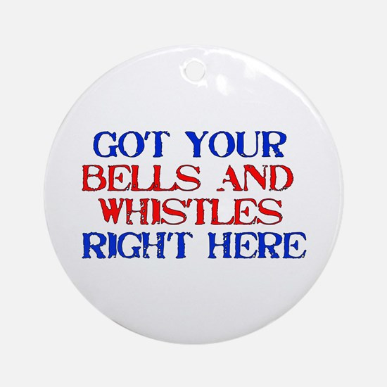 Got Your Bells and Whistles Ornament (Round)