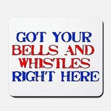 Got Your Bells and Whistles Mousepad