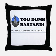 You Dumb Bastard Throw Pillow