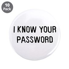 """I know your password 3.5"""" Button (10 pack)"""