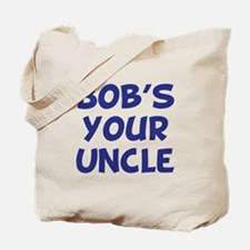 Bob's Your Uncle Tote Bag
