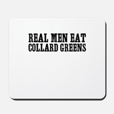 Real Men Eat Collard Greens Mousepad