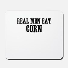Real Men Eat Corn Mousepad