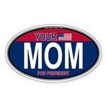 Your Mom for President (Oval) Oval Sticker (10 pk)