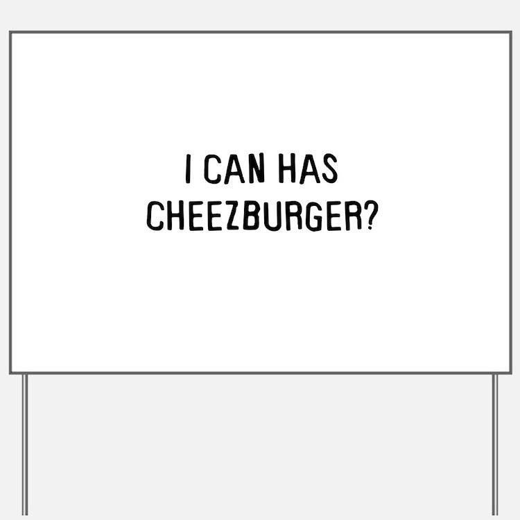 I can has cheezburger? Yard Sign