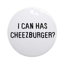 I can has cheezburger? Ornament (Round)