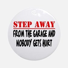 Step away from garage Ornament (Round)