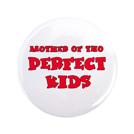 "Mother of 2 Perfect Kids 3.5"" Button"