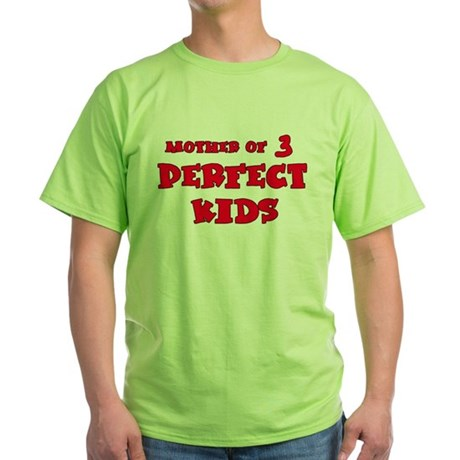 Mother of 3 Perfect Kids Green T-Shirt