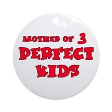 Mother of 3 Perfect Kids Ornament (Round)