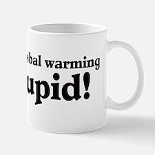 Duh, IT'S GLOBAL WARMING STUPID! Mug