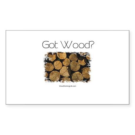 Got Wood? Rectangle Sticker