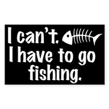 I Can't. I have to fish. Rectangle Decal