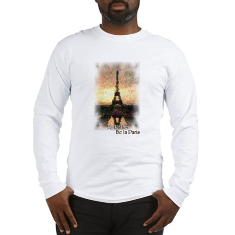 I'd Rather Be In Paris - Long Sleeve T-Shirt