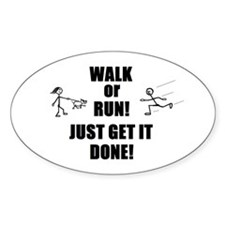 WALK OR RUN JUST GET IT DONE! Oval Sticker (10 pk)