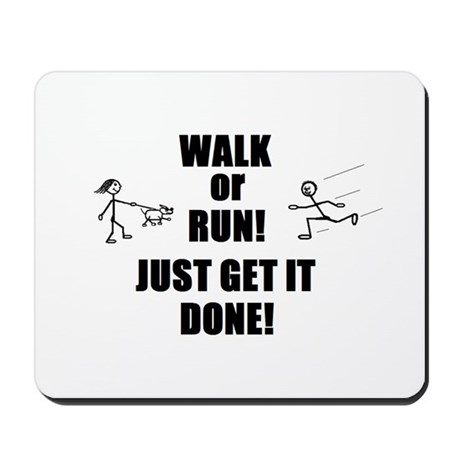 WALK OR RUN JUST GET IT DONE! Mousepad