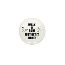 WALK OR RUN JUST GET IT DONE! Mini Button (100 pac