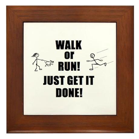WALK OR RUN JUST GET IT DONE! Framed Tile