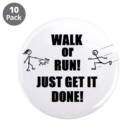 """WALK OR RUN JUST GET IT DONE! 3.5"""" Button (10 pack"""