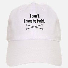 I have to Twirl Baseball Baseball Cap