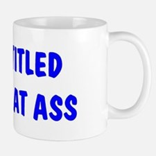 """I'm Entitled to Tap That Ass Mug"