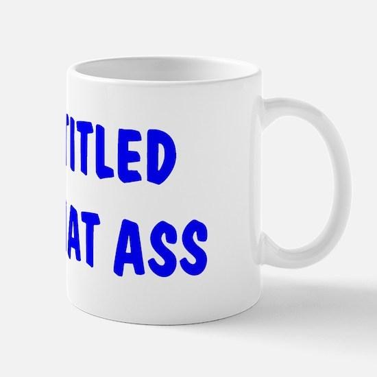 """I'm Entitled to Tap That Ass Mug"