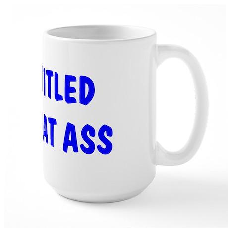 """I'm Entitled to Tap That Ass Large Mug"